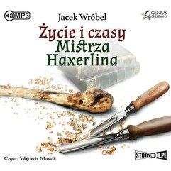 Życie i czasy Mistrza Haxerlina audiobook