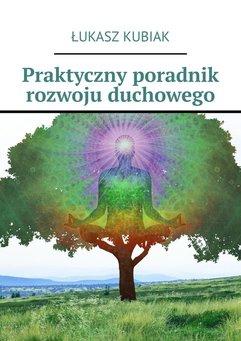 Praktyczny poradnik rozwoju duchowego