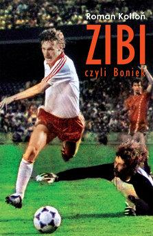 """Zibi"". Biografia Zbigniewa Bońka"