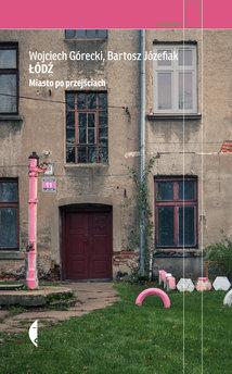 Łódź. Miasto po przejściach
