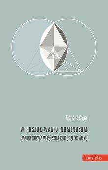 W poszukiwaniu numinosum. Jan od Krzyża w polskiej kulturze XX wieku