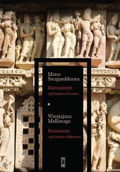 Manusmryti, czyli Traktat o Zacności. Kamasutra, czyli Traktat o Miłowaniu