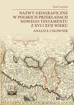 Nazwy geograficzne w polskich przekładach Nowego Testamentu z XVI i XVII wieku. Analiza i słownik