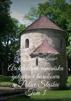 Architektura romańska, gotycka i barokowa w Polsce. Województwo śląskie. Tom 3