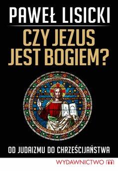 Czy Jezus jest Bogiem? Od judaizmu do chrześcijaństwa