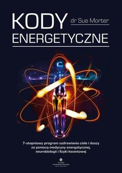 Kody Energetyczne. 7-stopniowy program uzdrawiania ciała i duszy za pomocą medycyny energetycznej, neurobiologii i fizyki kwan