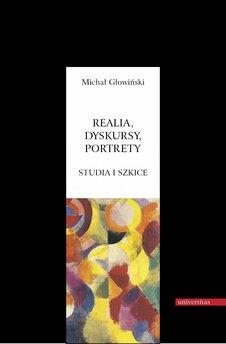 Realia, dyskursy, portrety. Studia i szkice