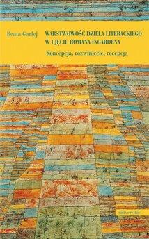 Warstwowość dzieła literackiego w ujęciu Romana Ingardena. Koncepcja, rozwinięcie, recepcja
