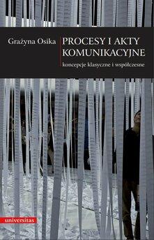Procesy i akty komunikacyjne . Koncepcje klasyczne i współczesne