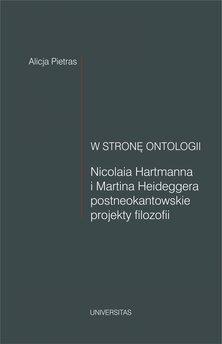 W stronę ontologii. Nicolaia Hartmanna i Martina Heideggera postneokantowskie projekty filozofii