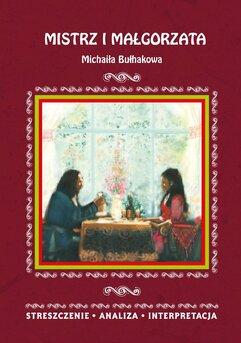 Mistrz i Małgorzata Michaiła Bułhakowa. Streszczenie, analiza, interpretacja