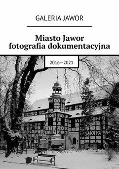 Miasto Jawor. Fotografia dokumentacyjna 2016-2021