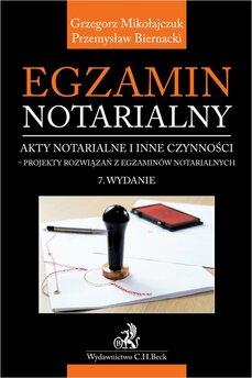 Egzamin notarialny 2021. Akty notarialne i inne czynności - projekty rozwiązań z egzaminów notarialnych. Wydanie 7