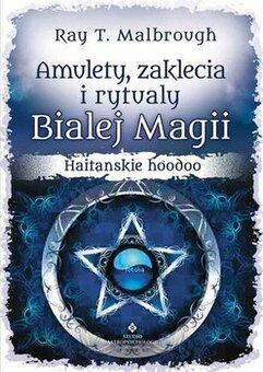 Amulety, zaklęcia i rytuały Białej Magii. Haitańskie hoodoo