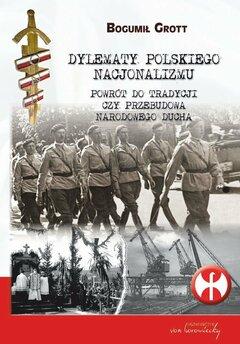Dylematy polskiego nacjonalizmu. Powrót do tradycji czy przebudowa narodowego ducha