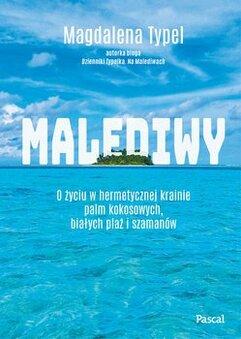 Malediwy. O życiu w hermetycznej krainie palm kokosowych, białych plaż i szamanów