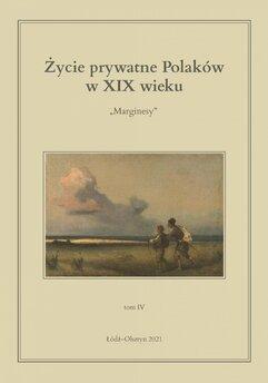 Życie prywatne Polaków w XIX wieku. Marginesy. Tom 4