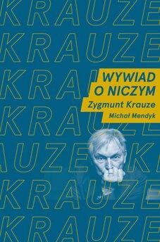 Wywiad o niczym. Rozmawiają Zygmunt Krauze i Michał Mendyk