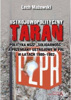 """Ustrojowopolityczny taran. Polityka NSZZ """"Solidarność"""" a przemiany ustrojowe w PRL w latach 1980 - 1982"""