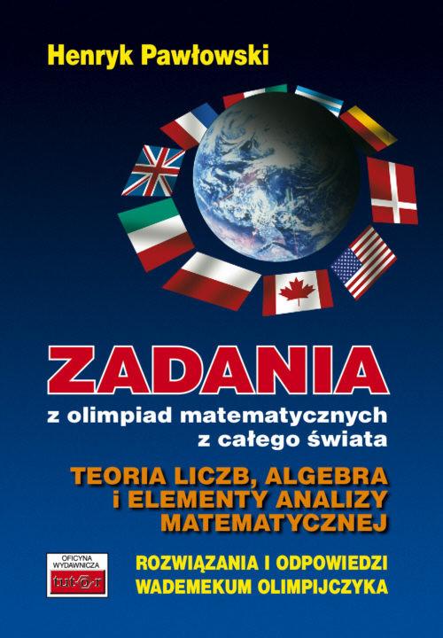 Zadania z olimpiad matematycznych z całego świata Teoria liczb, algebra i elementy analizy matematycznej