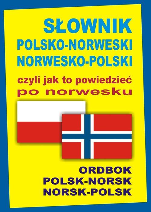 Słownik polsko-norweski norwesko-polski czyli jak to powiedzieć po norwesku