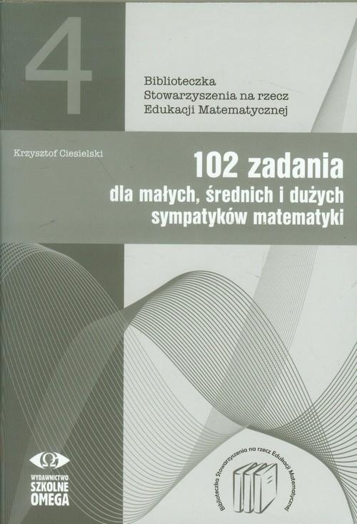 102 zadania dla małych średnich i dużych sympatyków matematyki