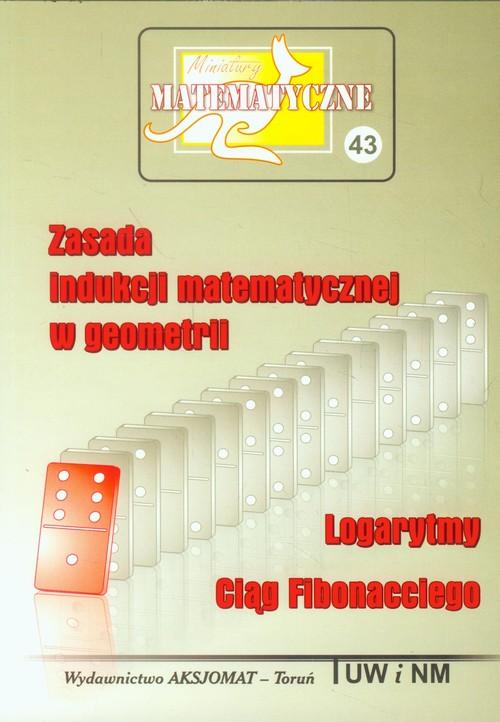 Miniatury matematyczne 43 Zasada indukcji matematycznej w geometrii Logarytmy Ciąg Fibonacciego