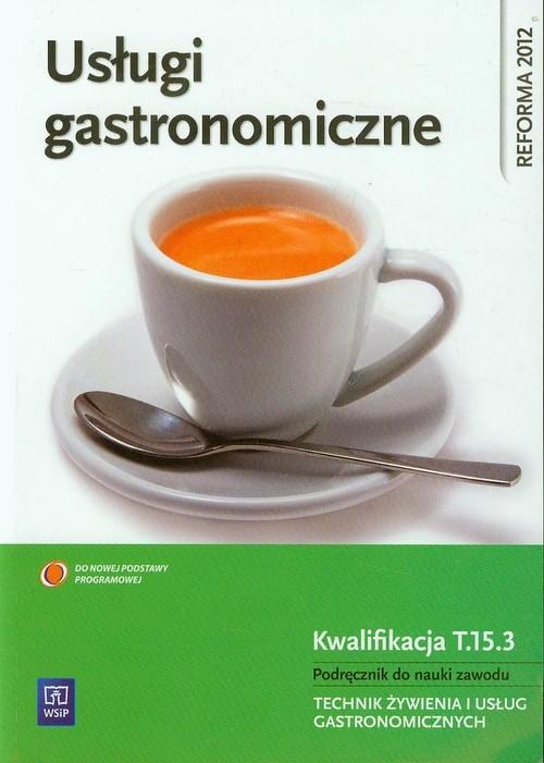 Usługi gastronomiczne Kwalifikacja T.15.3 Podręcznik do nauki zawodu technik żywienia i usług gastronomicznych