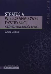 Strategia wielokanałowej dystrybucji a konkurencyjność banku