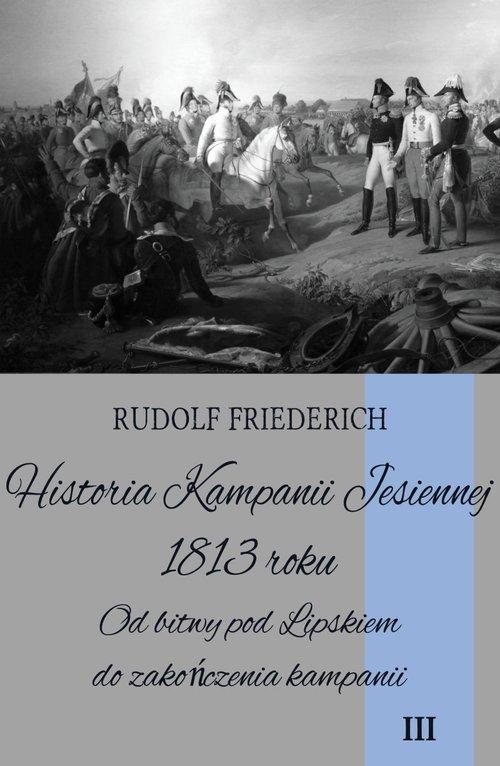 Historia Kampanii Jesiennej 1813 roku Tom 3