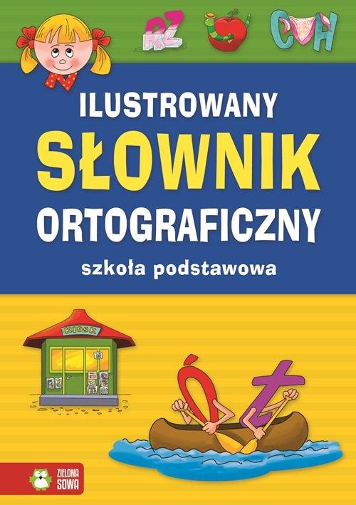 Ilustrowany słownik ortograficzny. Szkoła podstawowa