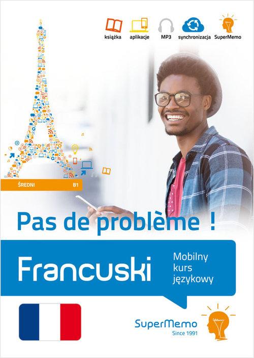 Francuski. Pas de problème ! Mobilny kurs językowy (poziom średni B1)
