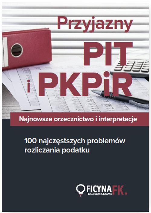 Przyjazny PIT i PKPiR Najnowsze orzecznictwo i interpretacje oraz 100 najczęstszych problemów