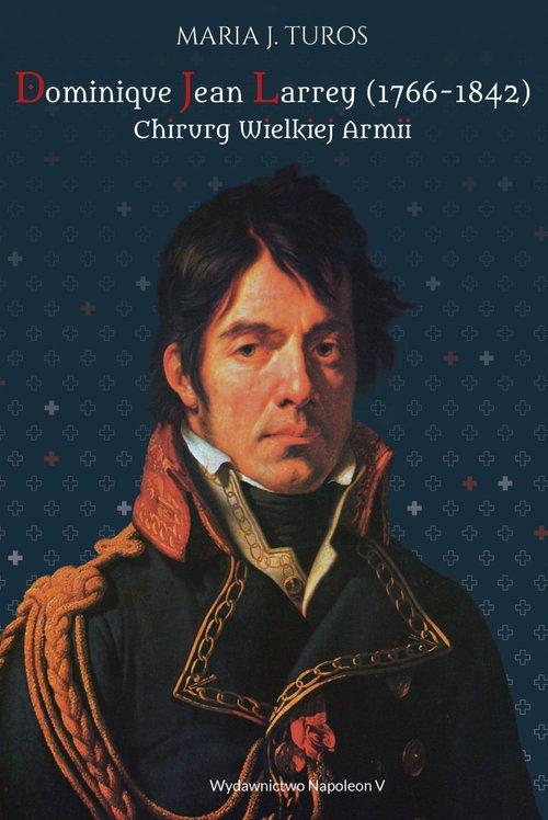 Dominique Jean Larrey 1766-1842 Chirurg Wielkiej Armii