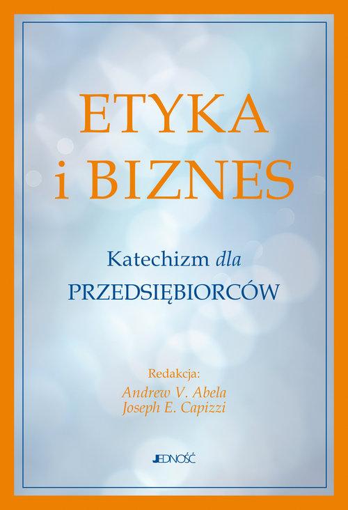 Etyka i biznes Katechizm dla przedsiębiorców