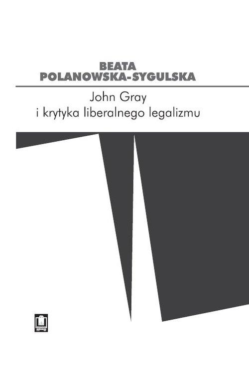 John Gray i krytyka liberalnego legalizmu