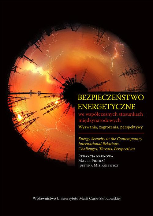 Bezpieczeństwo energetyczne we współczesnych stosunkach międzynarodowych