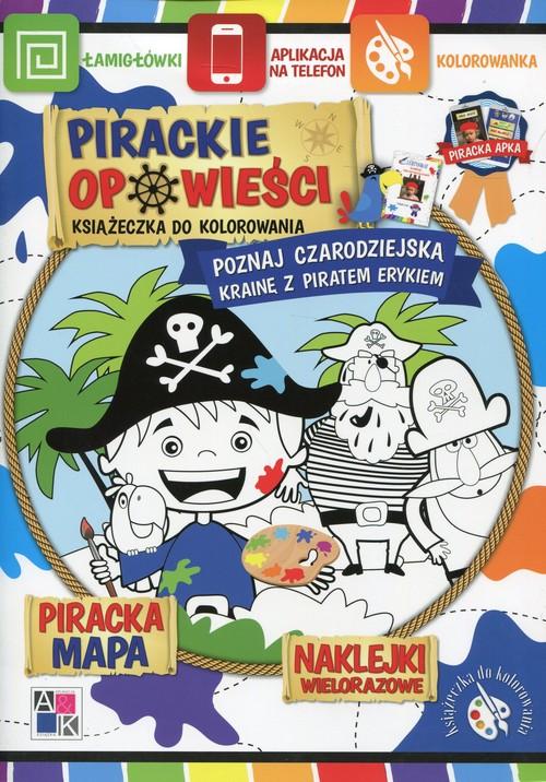 Pirackie opowieści Książeczka do kolorowania Poznaj czarodziejską krainę z piratem Erykiem