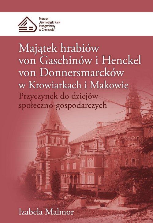 Majątek hrabiów von Gaschinów i Henckel von Donnersmarcków w Krowiarkach i Makowie
