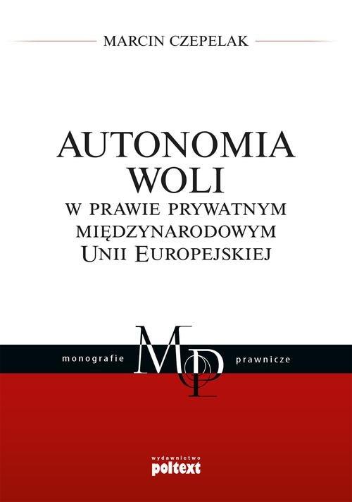 Autonomia woli w prawie prywatnym międzynarodowym Unii Europejskiej
