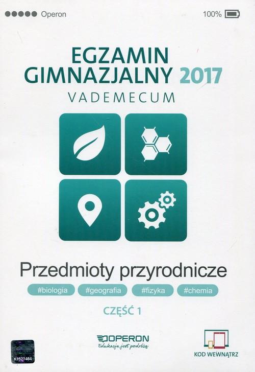Egzamin gimnazjalny 2017 Przedmioty przyrodnicze Vademecum Część 1
