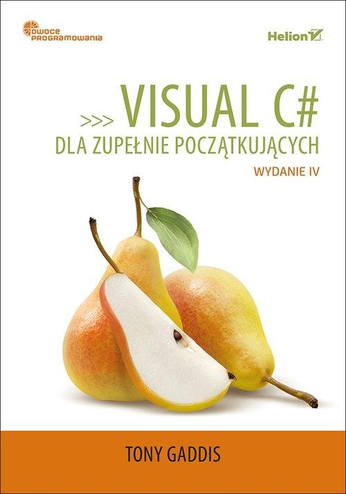 Visual C# dla zupełnie początkujących Owoce programowania. Wydanie IV