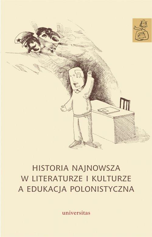 Historia najnowsza w literaturze i kulturze a edukacja polonistyczna