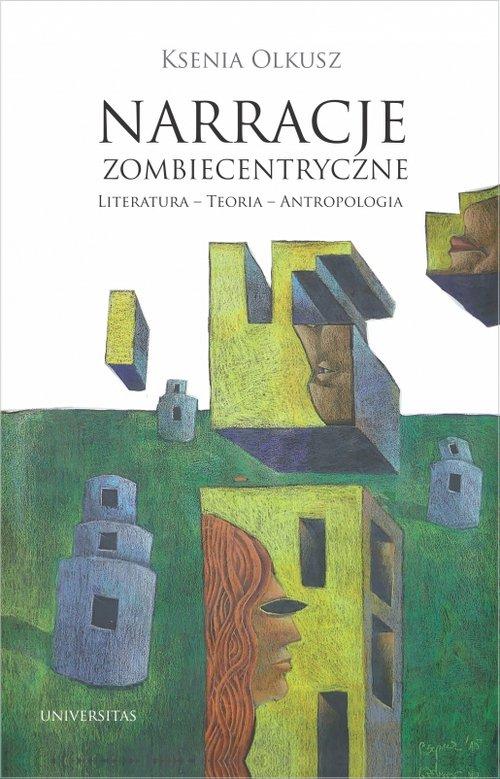 Narracje zombiecentryczne Literatura - Teoria - Antropologia