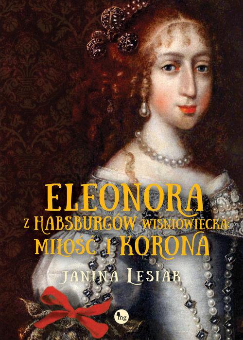 Eleonora z Habsburgów Wiśniowiecka Miłość i korona