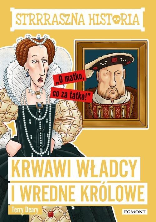 Strrraszna historia Krwawi władcy i wredne królowe