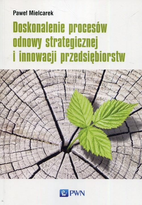 Doskonalenie procesów odnowy strategicznej i innowacji przedsiębiorstw
