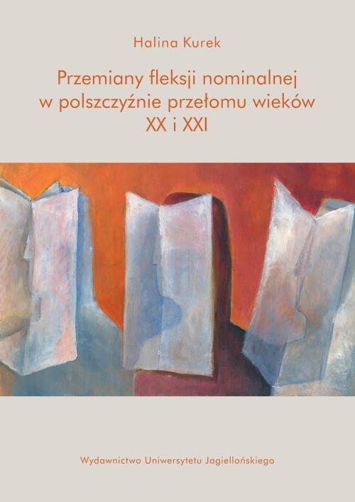 Przemiany fleksji nominalnej w polszczyźnie przełomu wieków XX i XXI