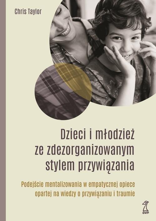 Dzieci i młodzież ze zdezorganizowanym stylem przywiązania