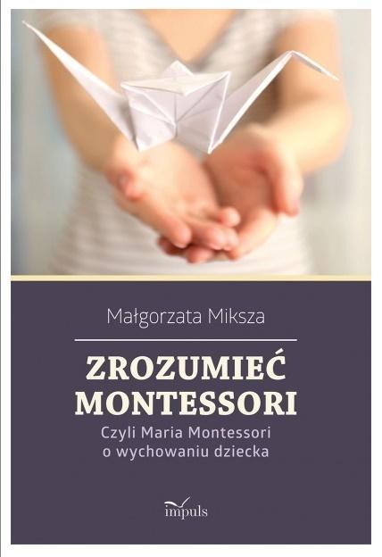 Zrozumieć Montessori. Czyli Maria Montessori...